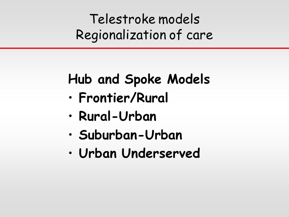 Telestroke models Regionalization of care Hub and Spoke Models Frontier/Rural Rural-Urban Suburban-Urban Urban Underserved