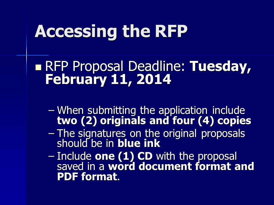 Accessing the RFP RFP Proposal Deadline: Tuesday, February 11, 2014 RFP Proposal Deadline: Tuesday, February 11, 2014 –When submitting the application include two (2) originals and four (4) copies –The signatures on the original proposals should be in blue ink –Include one (1) CD with the proposal saved in a word document format and PDF format.