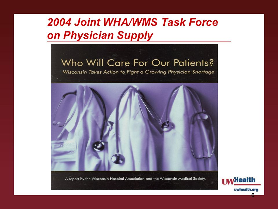 Physician Workforce in Wisconsin (WCMEW)  Projected shortfalls in physician supply particularly in rural and urban underserved areas.