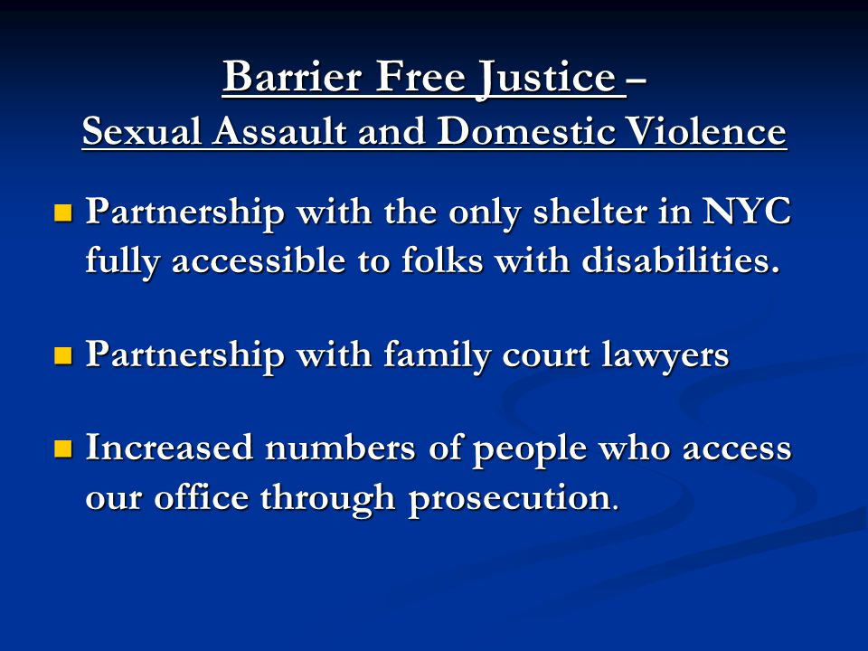 Barrier Free Justice – Sexual Assault and Domestic Violence Partnership with the only shelter in NYC fully accessible to folks with disabilities.