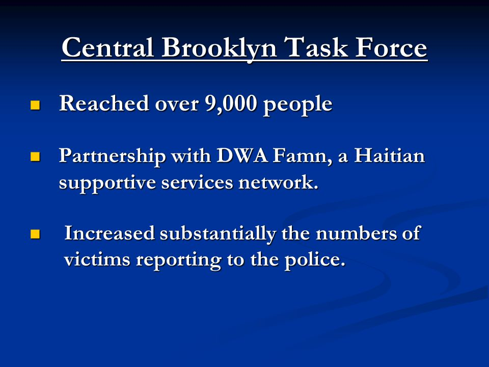 Central Brooklyn Task Force Reached over 9,000 people Reached over 9,000 people Partnership with DWA Famn, a Haitian supportive services network.
