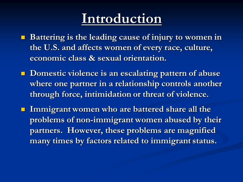 Introduction Battering is the leading cause of injury to women in the U.S. and affects women of every race, culture, economic class & sexual orientati