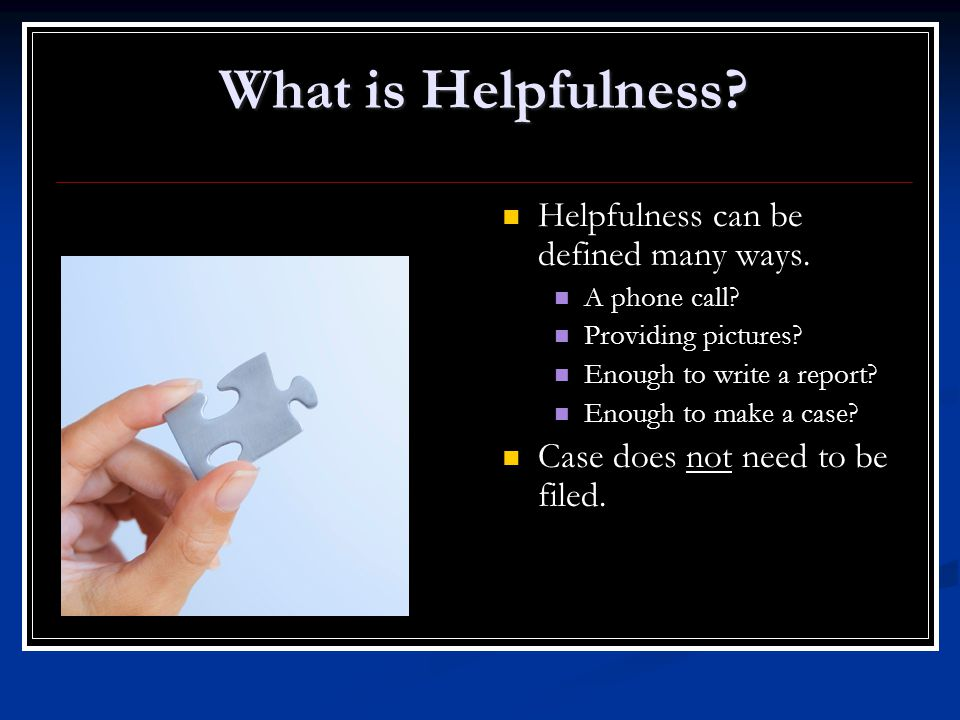 What is Helpfulness? Helpfulness can be defined many ways. Helpfulness can be defined many ways. A phone call? A phone call? Providing pictures? Provi