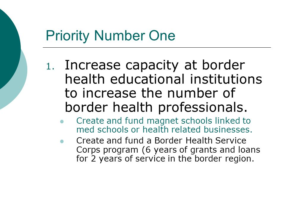 Priority Number One 1. Increase capacity at border health educational institutions to increase the number of border health professionals. Create and f