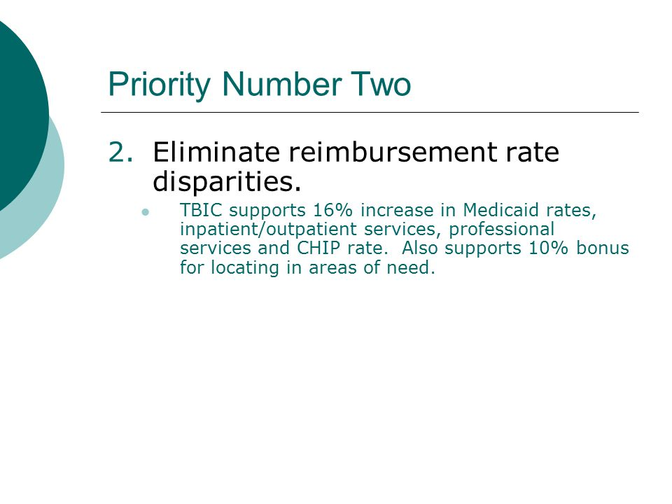 Priority Number Two 2.Eliminate reimbursement rate disparities. TBIC supports 16% increase in Medicaid rates, inpatient/outpatient services, professio