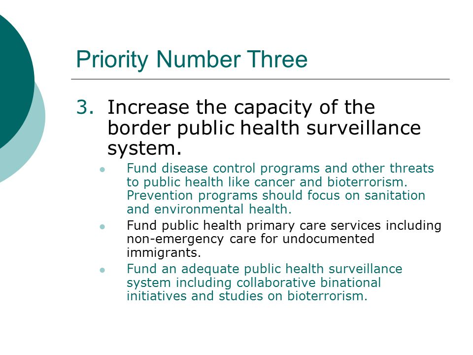 Priority Number Three 3.Increase the capacity of the border public health surveillance system. Fund disease control programs and other threats to publ