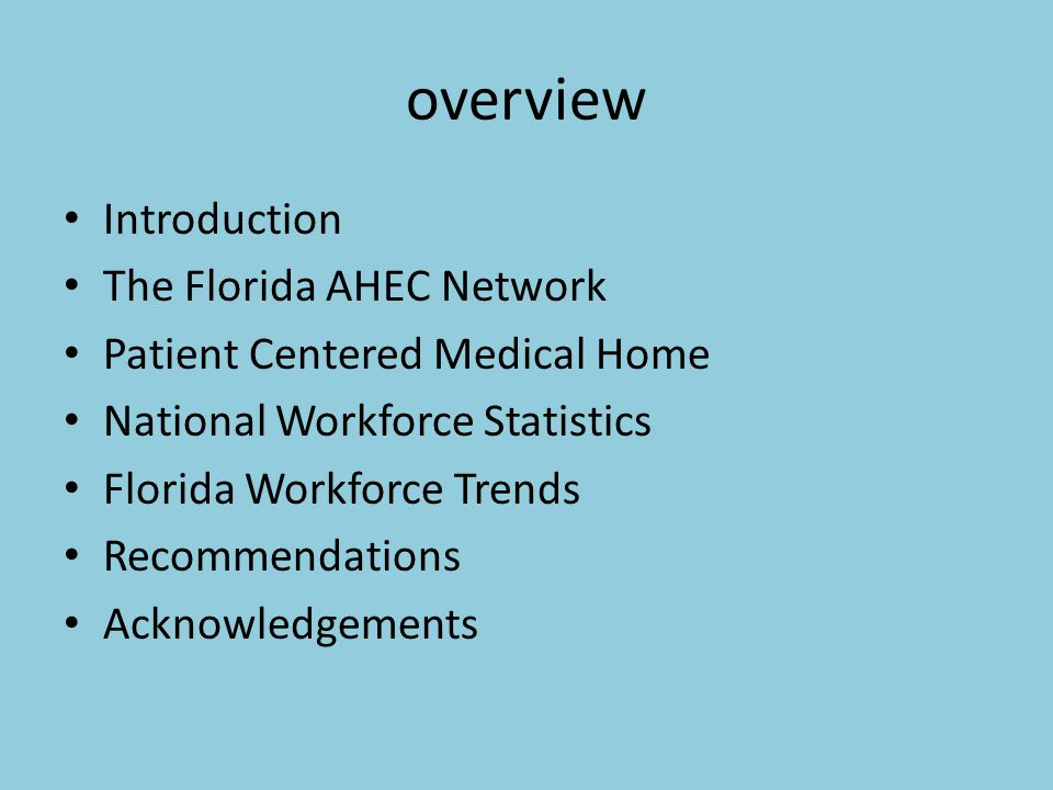 overview Introduction The Florida AHEC Network Patient Centered Medical Home National Workforce Statistics Florida Workforce Trends Recommendations Acknowledgements