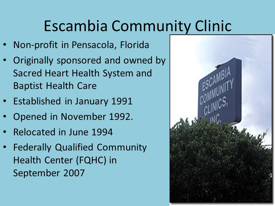 Escambia Community Clinic Non-profit in Pensacola, Florida Originally sponsored and owned by Sacred Heart Health System and Baptist Health Care Established in January 1991 Opened in November 1992.