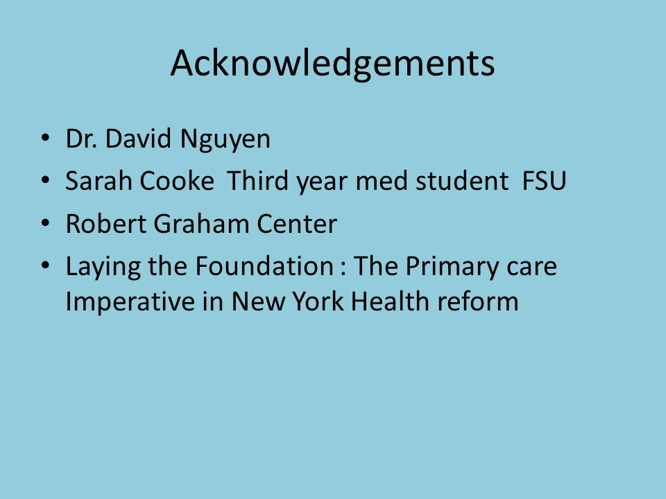 Acknowledgements Dr. David Nguyen Sarah Cooke Third year med student FSU Robert Graham Center Laying the Foundation : The Primary care Imperative in N