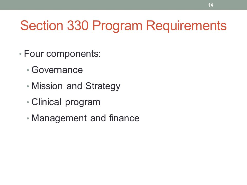 Section 330 Program Requirements Four components: Governance Mission and Strategy Clinical program Management and finance 14