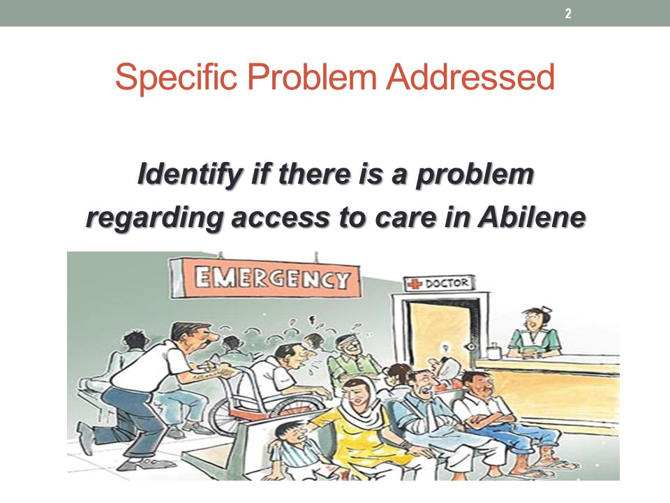 Specific Problem Addressed Identify if there is a problem regarding access to care in Abilene 2
