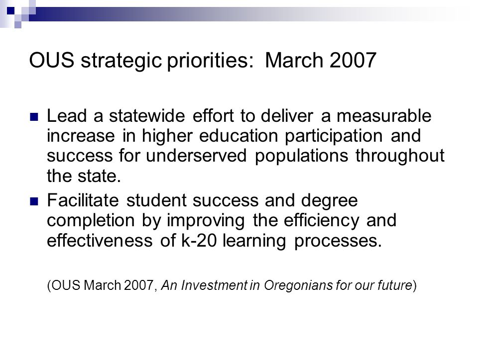 State Board of Higher Education Student Participation and Completion Committee Goal: Develop strategies to improve participation, retention, and success in postsecondary education of all Oregon students, with special focus on the needs of underserved populations throughout the state.