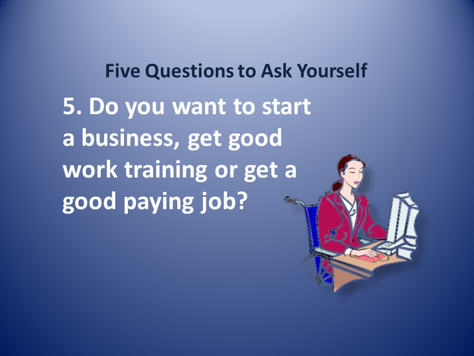 Five Questions to Ask Yourself 5.