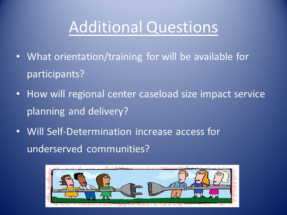 Additional Questions What orientation/training for will be available for participants.