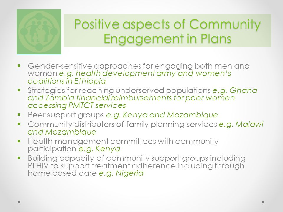 Positive aspects of Community Engagement in Plans  Gender-sensitive approaches for engaging both men and women e.g.