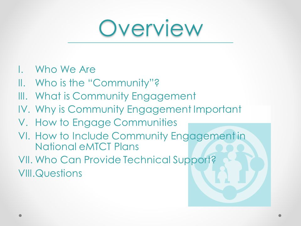 Overview I.Who We Are II.Who is the Community .