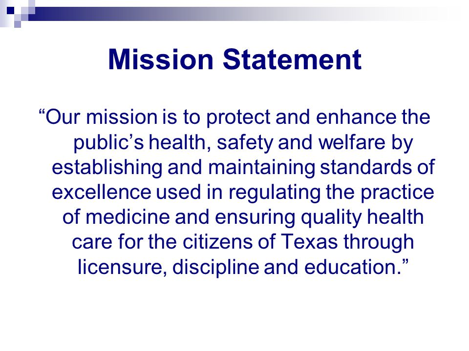 "Mission Statement ""Our mission is to protect and enhance the public's health, safety and welfare by establishing and maintaining standards of excellen"