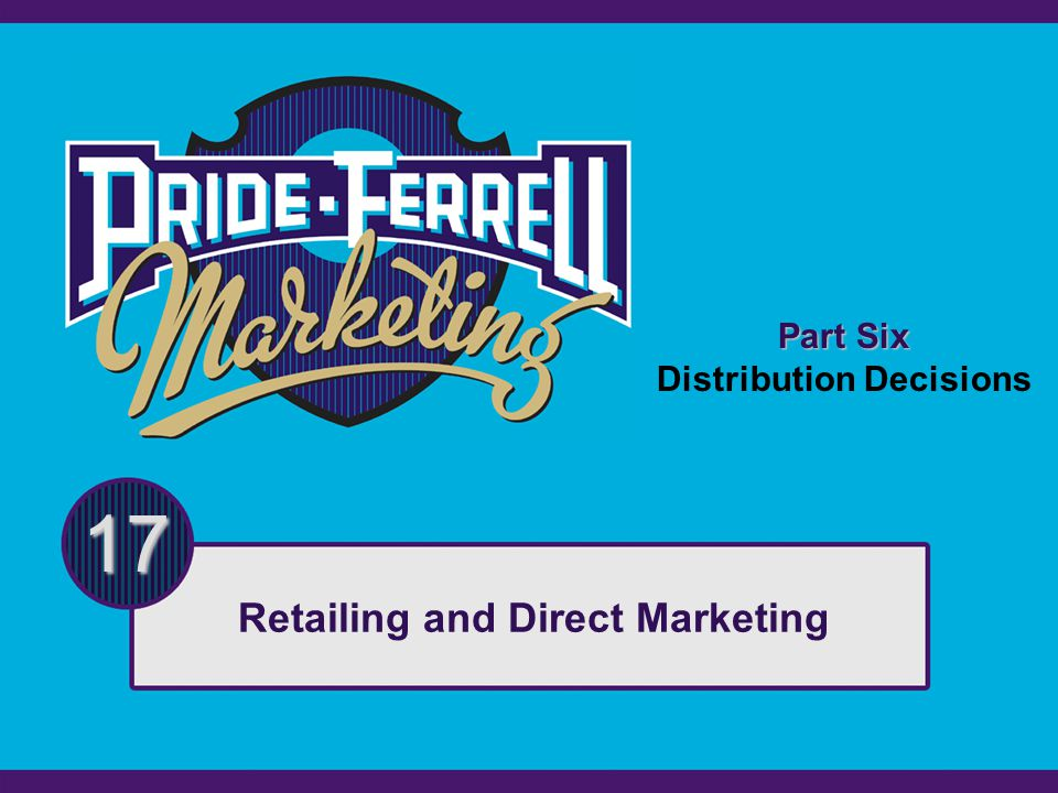 Part Six Distribution Decisions 17 Retailing and Direct Marketing