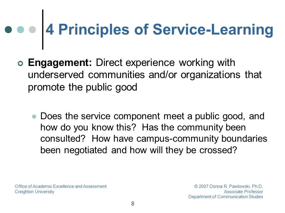 9 4 Principles of Service-Learning Reflection: Reflection on the community experience in connection to classroom materials Is there a mechanism that encourages students to link their experience to course content and to reflect upon why the service is important.