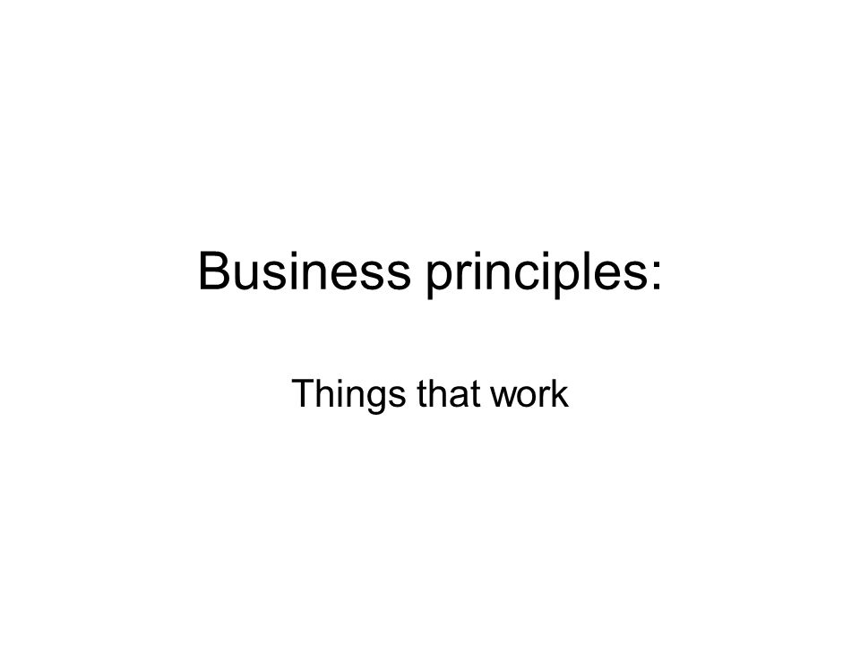 Business principles: Things that work