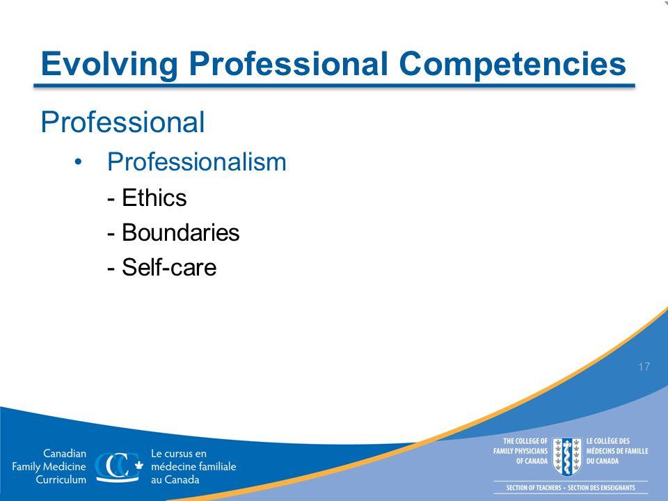 Evolving Professional Competencies Professional Professionalism - Ethics - Boundaries - Self-care 17