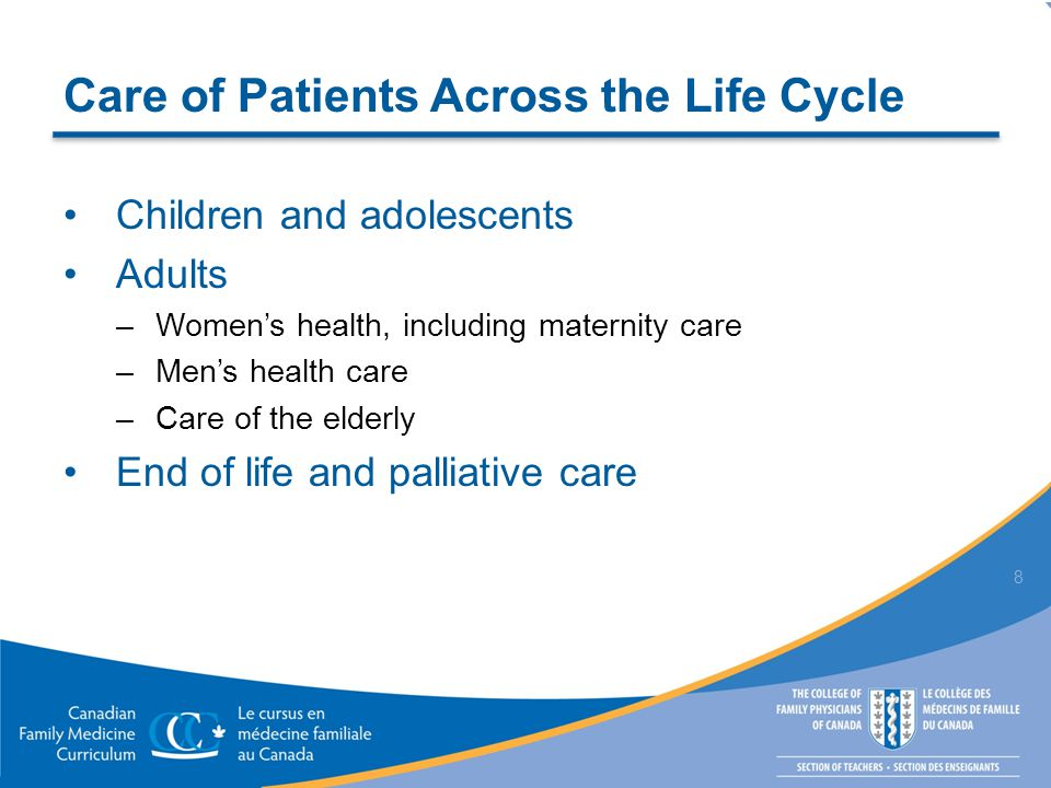 Care of Patients Across the Life Cycle Children and adolescents Adults –Women's health, including maternity care –Men's health care –Care of the elderly End of life and palliative care 8