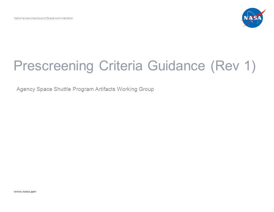 Prescreening Criteria Guidance (Rev 1) Agency Space Shuttle Program Artifacts Working Group National Aeronautics and Space Administration www.nasa.gov