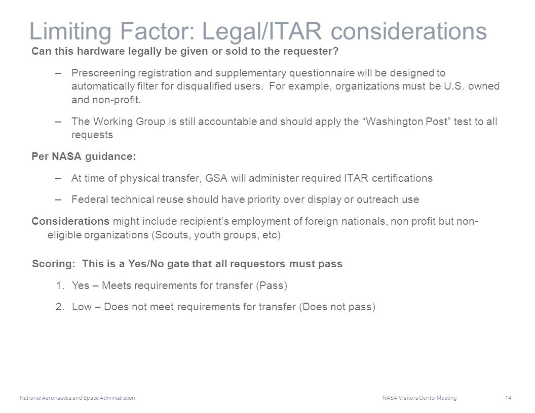National Aeronautics and Space Administration NASA Visitors Center Meeting 14 Limiting Factor: Legal/ITAR considerations Can this hardware legally be
