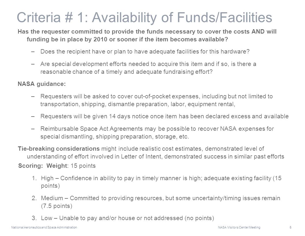 National Aeronautics and Space Administration NASA Visitors Center Meeting 5 Criteria # 1: Availability of Funds/Facilities Has the requester committed to provide the funds necessary to cover the costs AND will funding be in place by 2010 or sooner if the item becomes available.