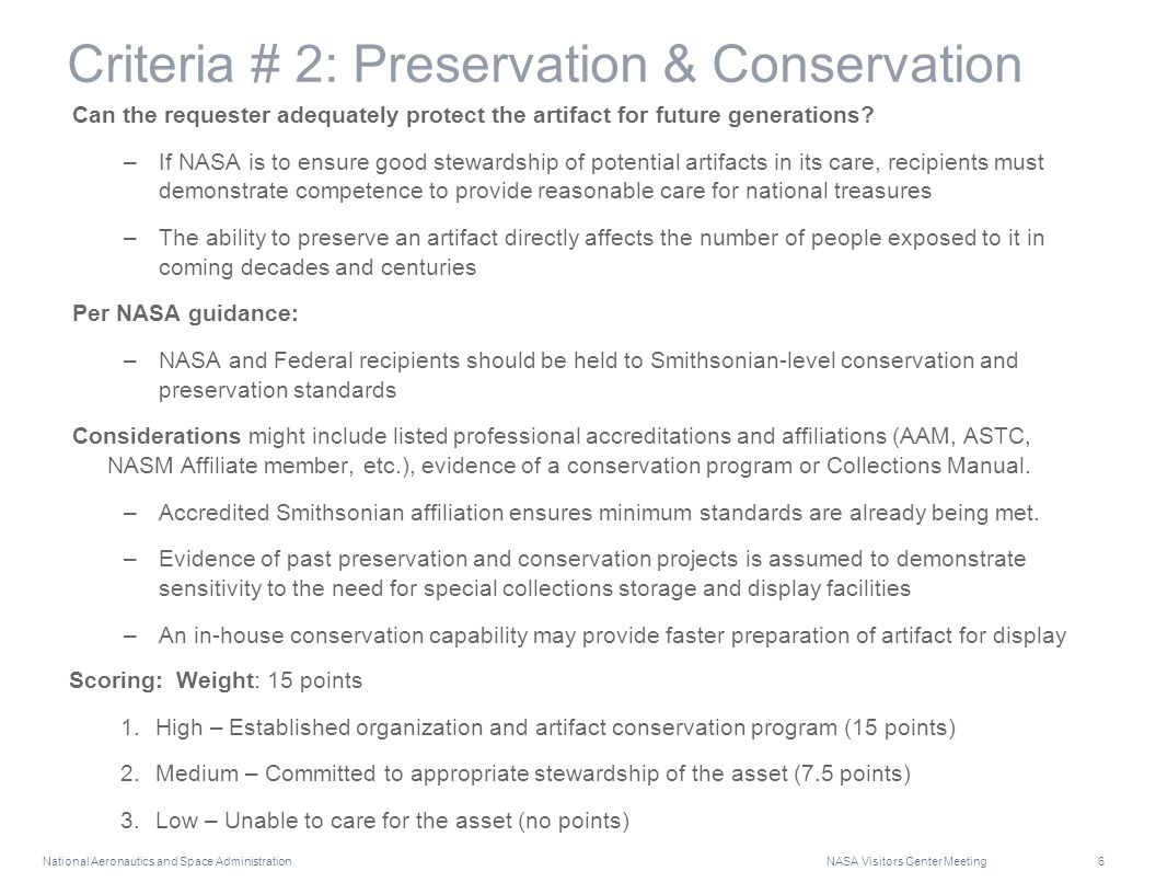 National Aeronautics and Space Administration NASA Visitors Center Meeting 6 Criteria # 2: Preservation & Conservation Can the requester adequately protect the artifact for future generations.