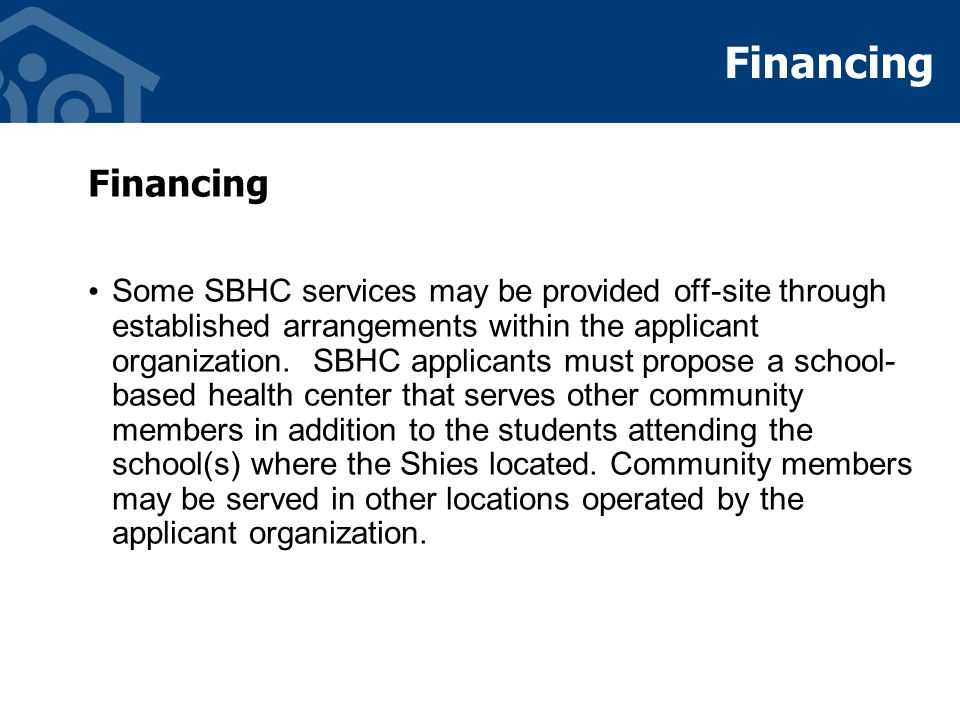 Financing Some SBHC services may be provided off-site through established arrangements within the applicant organization.