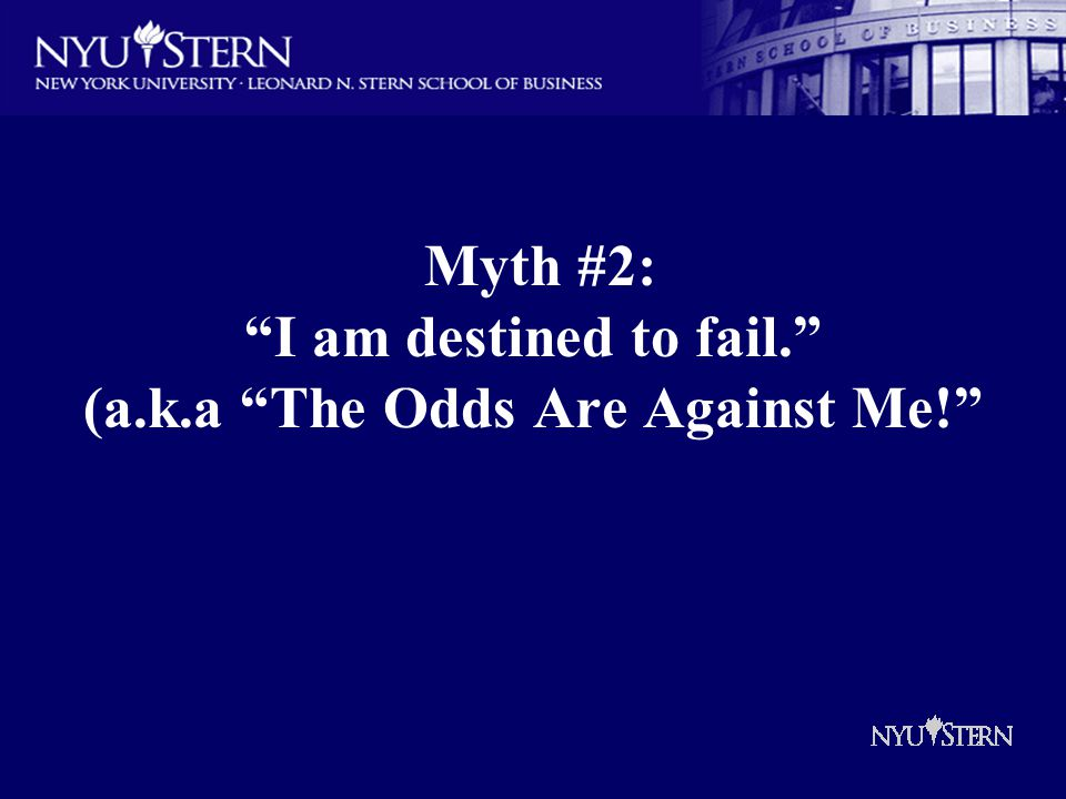 Myth #2: I am destined to fail. (a.k.a The Odds Are Against Me!