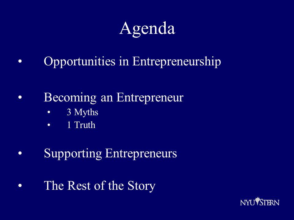 Agenda Opportunities in Entrepreneurship Becoming an Entrepreneur 3 Myths 1 Truth Supporting Entrepreneurs The Rest of the Story
