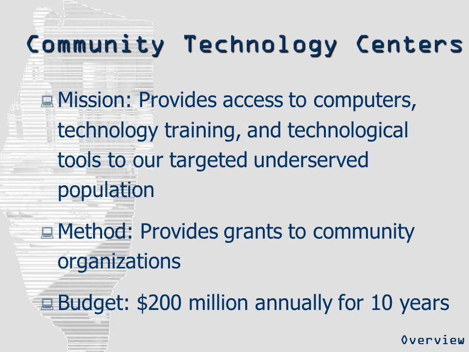 Community Technology Centers  Mission: Provides access to computers, technology training, and technological tools to our targeted underserved populat