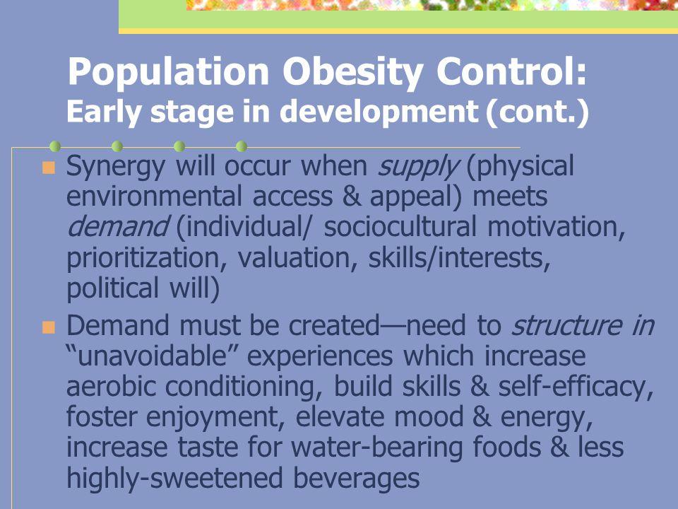 Population Obesity Control: Early stage in development To avoid exacerbating health risk/disease burden disparities, push strategies (skip- stop/slowe