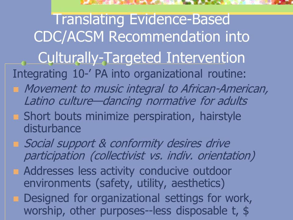 Translating Evidence-Based CDC/ACSM Recommendations into Culturally-Targeted Intervention Integrating 10-' PA bouts into organizational routine: Minim