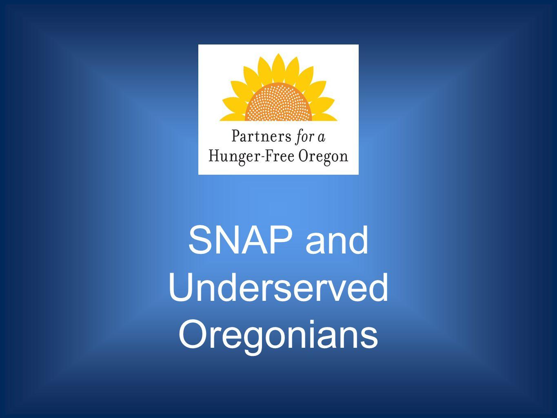 SNAP and Underserved Oregonians Nancy Weed, PHFO Sue Porter, DHS Suzan Miller, Univision John Elizalde, OFRAH Karen Wagner, CAPECO Judith Auslander, PHFO