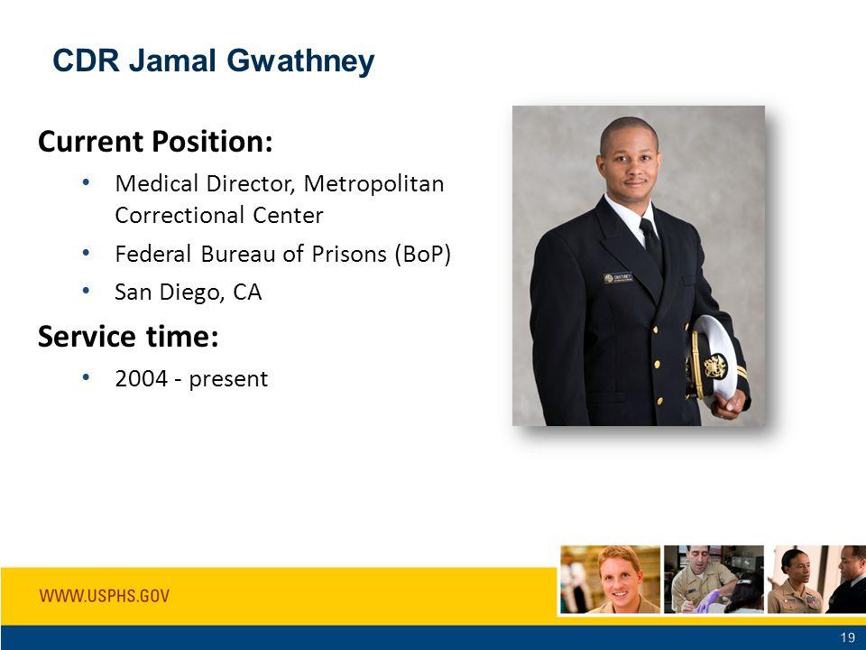 CDR Jamal Gwathney Current Position: Medical Director, Metropolitan Correctional Center Federal Bureau of Prisons (BoP) San Diego, CA Service time: 2004 - present PHOTO