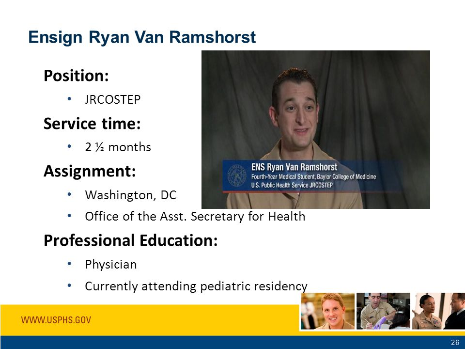Position: JRCOSTEP Service time: 2 ½ months Assignment: Washington, DC Office of the Asst. Secretary for Health Professional Education: Physician Curr