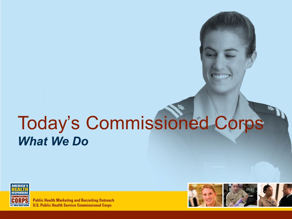 Today's Commissioned Corps What We Do