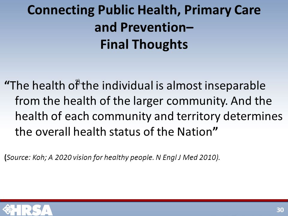 """30 Connecting Public Health, Primary Care and Prevention– Final Thoughts """"The health of the individual is almost inseparable from the health of the la"""