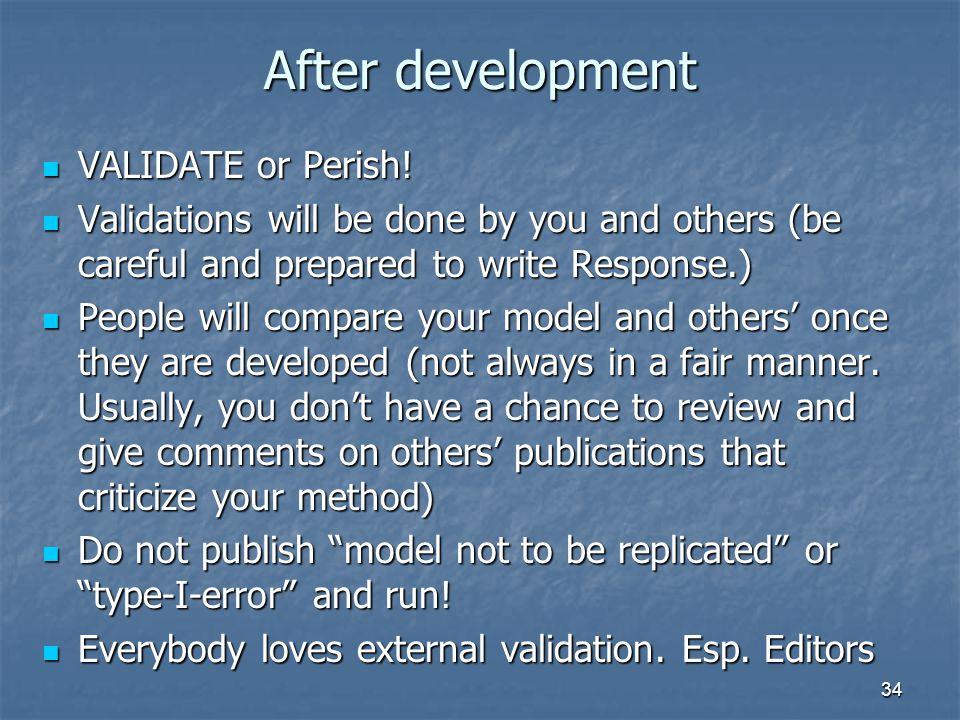 34 After development VALIDATE or Perish. VALIDATE or Perish.
