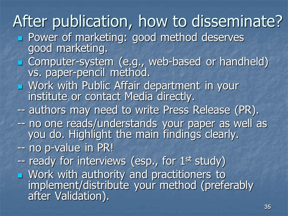 35 After publication, how to disseminate. Power of marketing: good method deserves good marketing.