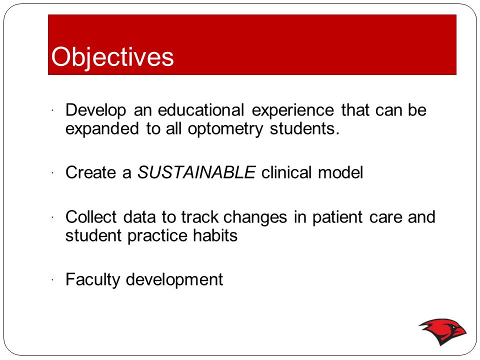 Objectives  Develop an educational experience that can be expanded to all optometry students.