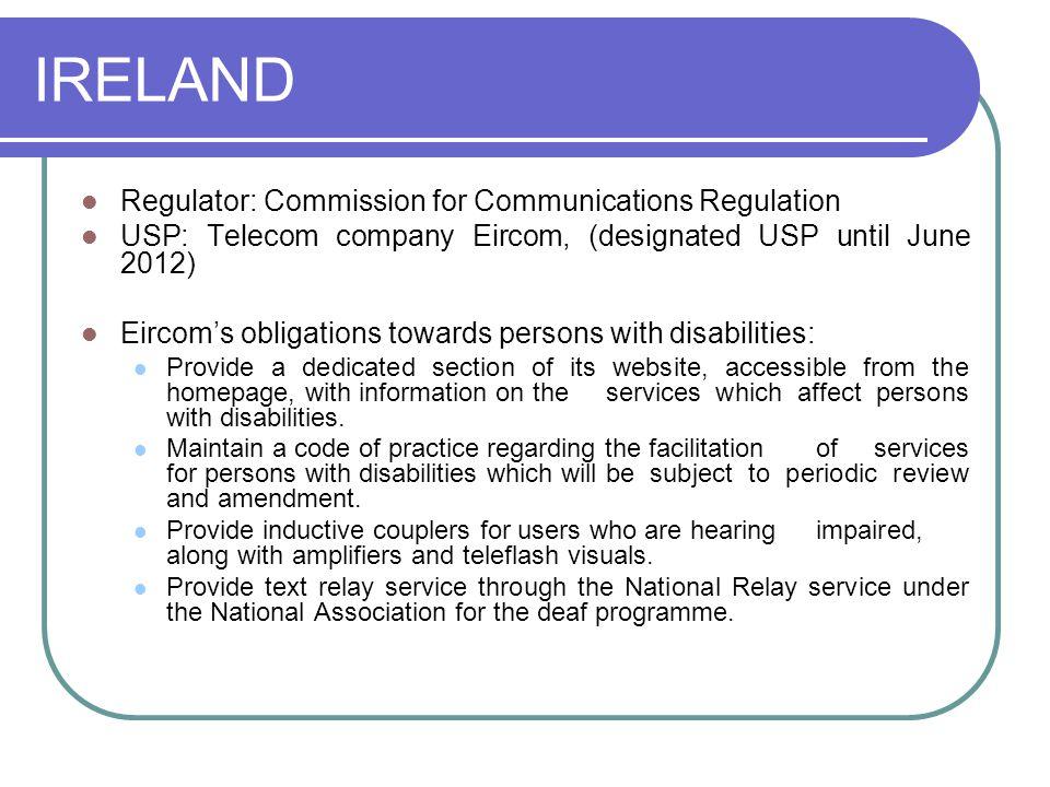 IRELAND Regulator: Commission for Communications Regulation USP: Telecom company Eircom, (designated USP until June 2012) Eircom's obligations towards