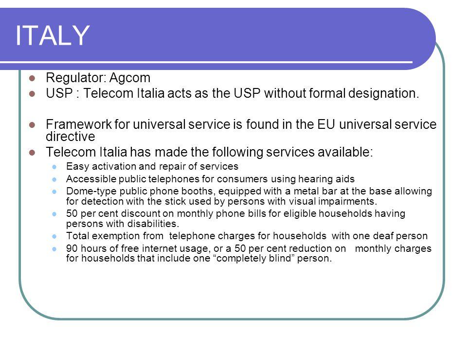 ITALY Regulator: Agcom USP : Telecom Italia acts as the USP without formal designation.