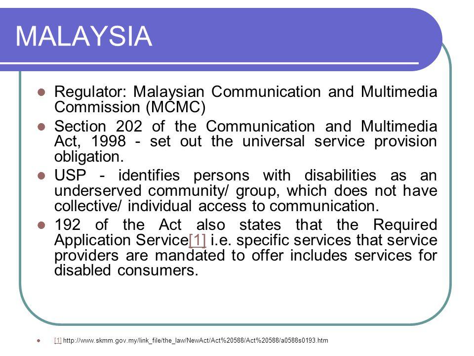 MALAYSIA Regulator: Malaysian Communication and Multimedia Commission (MCMC) Section 202 of the Communication and Multimedia Act, 1998 - set out the u