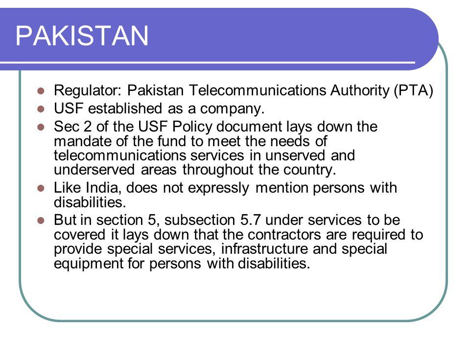 PAKISTAN Regulator: Pakistan Telecommunications Authority (PTA) USF established as a company.