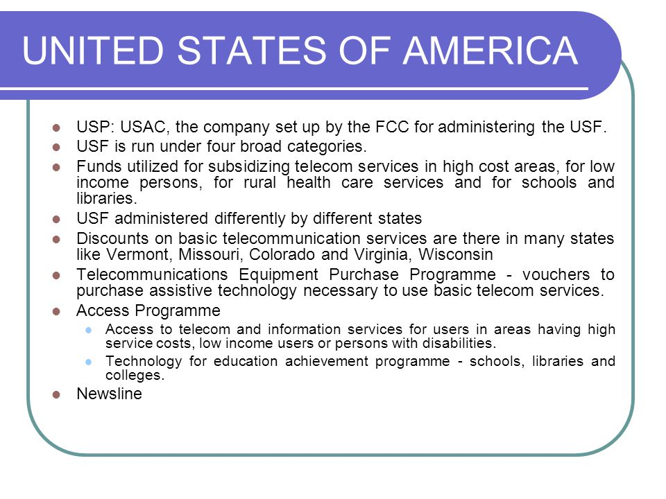 UNITED STATES OF AMERICA USP: USAC, the company set up by the FCC for administering the USF. USF is run under four broad categories. Funds utilized fo