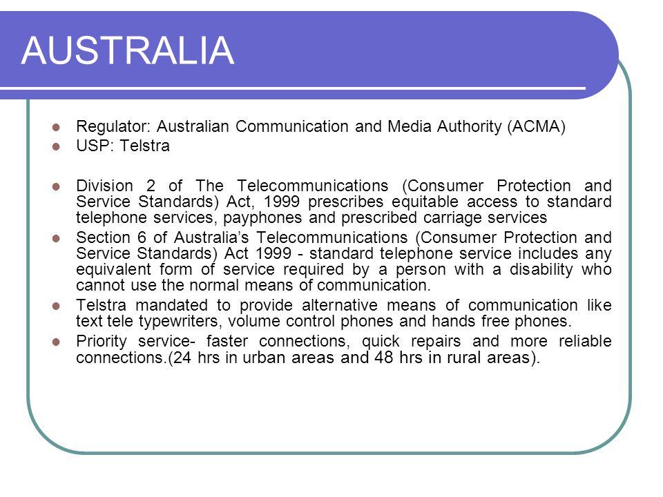 AUSTRALIA Regulator: Australian Communication and Media Authority (ACMA) USP: Telstra Division 2 of The Telecommunications (Consumer Protection and Se